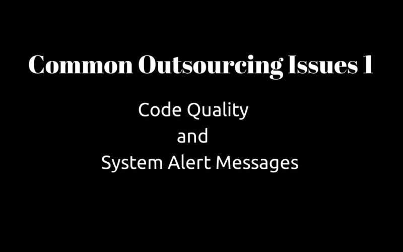 Common Outsourcing Issues 1: Code Quality and System Alert Messages