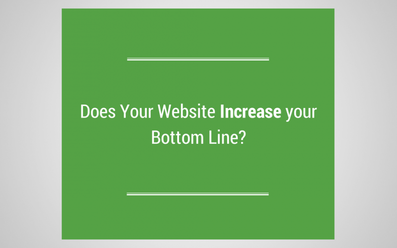 Does Your Website Increase your Bottom Line?