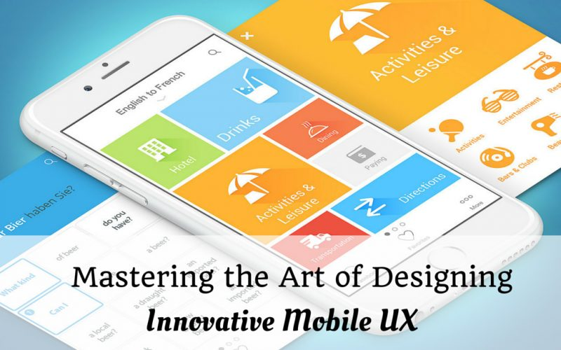 Mastering the Art of Designing Innovative Mobile UX